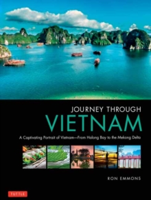 Journey Through Vietnam : From Halong Bay to the Mekong Delta, Hardback Book