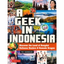 Geek in Indonesia : Discover the Land of Balinese Healers, Komodo Dragons and Dangdut, Paperback / softback Book
