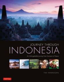 Journey Through Indonesia : An Unforgettable Journey from Sumatra to Papua, Hardback Book