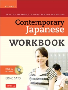 Contemporary Japanese Workbook Volume 1 : Practice Speaking, Listening, Reading and Writing Japanese, Paperback / softback Book