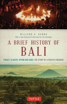 A Brief History Of Bali : Piracy, Slavery, Opium and Guns: The Story of an Island Paradise, Paperback / softback Book