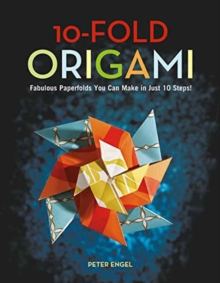 10-Fold Origami : Fabulous Paperfolds You Can Make in Just 10 Steps!, Hardback Book