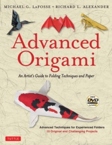 Advanced Origami : An Artist's Guide to Folding Techniques and Paper (Includes New DVD), Paperback / softback Book