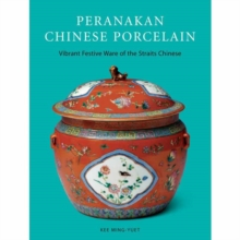 Peranakan Chinese Porcelain : Vibrant Festive Ware of the Straits Chinese, Hardback Book