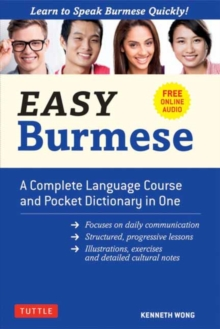 Easy Burmese : A Complete Language Course and Pocket Dictionary in One Fully Romanized, Free Online Audio and English-Burmese and Burmese-English Dictionary, Paperback / softback Book