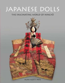 Japanese Dolls : The Fascinating World of Ningyo, Hardback Book
