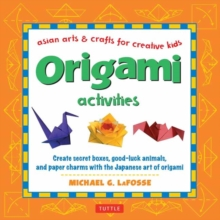 Origami Activities : Create Secret Boxes, Good-Luck Animals, and Paper Charms with the Japanese Art of Origami, Hardback Book