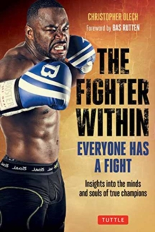 The Fighter Within : Everyone Has A Fight-Insights into the Minds and Souls of True Champions, Paperback Book