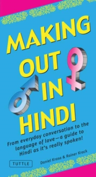 Making Out in Hindi : From everyday conversation to the language of love - a guide to Hindi as it's really spoken! (Hindi Phrasebook), Paperback Book
