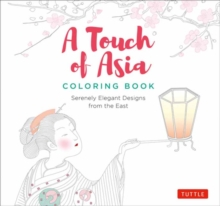 A Touch of Asia Coloring Book : Serenely Elegant Designs from the East (tear-out sheets let you share pages or frame your finished work), Paperback / softback Book