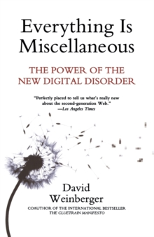 Everything is Miscellaneous : The Power of the New Digital Disorder, Paperback Book