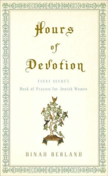 Hours of Devotion : Fanny Neuda's Book of Prayers for Jewish Women, Hardback Book