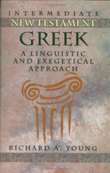 Intermediate New Testament Greek : A Linguistic and Exegetical Approach, Hardback Book