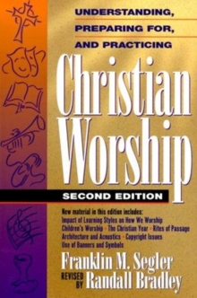 Understanding, Preparing for, and Practicing Christian Worship, Paperback Book