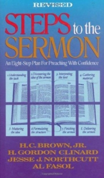 Steps to the Sermon : An Eight-Step Plan for Preaching with Confidence, Hardback Book