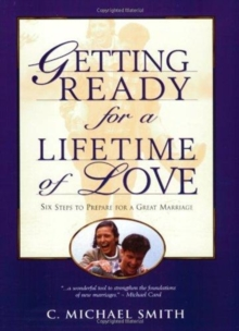 Getting Ready for a Lifetime of Love : Six Steps to Prepare for a Great Marriage, Paperback Book