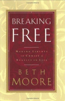 Breaking Free: Making Liberty in Christ a Reality in Life, Hardback Book