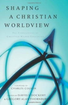 Shaping a Christian Worldview : The Foundations of Christian Higher Education, Paperback Book