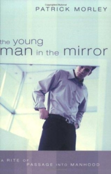 The Young Man in the Mirror : A Rite of Passage into Manhood, Paperback Book