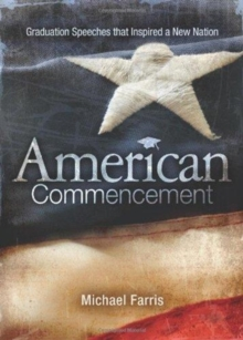 American Commencement : Graduation Speeches That Inspired a New Nation, Paperback Book