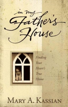 In My Father's House : Finding Your Heart's True Home, Paperback Book