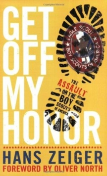 Get Off My Honor! : The Assault on the Boy Scouts of America, Paperback Book