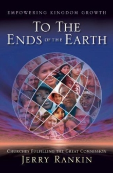 To the Ends of the Earth : Empowering Kingdom Growth: Churches Fulfilling the Great Commission, Paperback Book