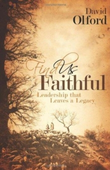 Find Us Faithful : Leadership That Leaves a Legacy, Paperback Book