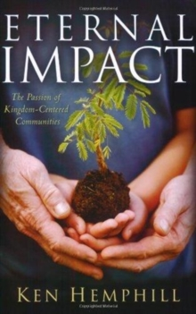 Eternal Impact : The Passion of Kingdom-Centered Communities, Paperback Book