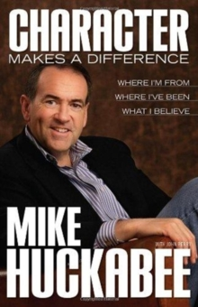 Character Makes a Difference : Where I'm from, Where I've Been and What I Believe, Paperback Book