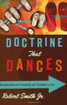 Doctrine That Dances : Bringing Doctrinal Preaching and Teaching to Life, Paperback Book