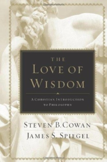 The Love of Wisdom : A Christian Introduction to Philosophy, Hardback Book