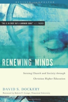 Renewing Minds : Serving Church and Society Through Christian Higher Education, Revised and Updated, Paperback / softback Book