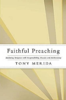 Faithful Preaching : Declaring Scripture with Responsibility, Passion, and Authenticity, Paperback Book
