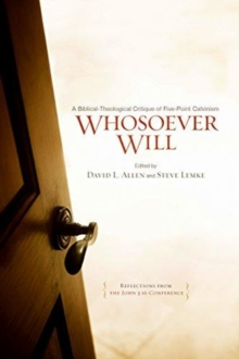 Whosoever Will : A Biblical-Theological Critique of Five-Point Calvinism, Paperback Book