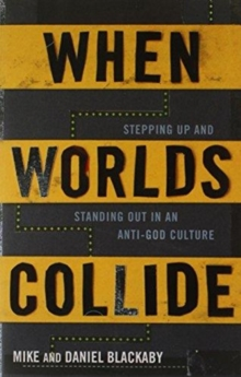 When Worlds Collide : Stepping Up and Standing Out in an Anti-God Culture, Paperback Book