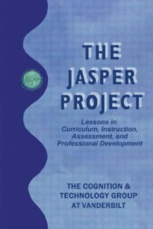 The Jasper Project : Lessons in Curriculum, instruction, Assessment, and Professional Development, Paperback / softback Book
