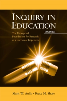 Inquiry in Education, Volume I : The Conceptual Foundations for Research as a Curricular Imperative, Paperback / softback Book