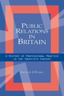 Public Relations in Britain : A History of Professional Practice in the Twentieth Century, Hardback Book