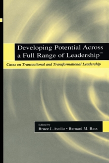 Developing Potential Across a Full Range of Leadership TM : Cases on Transactional and Transformational Leadership, Paperback / softback Book