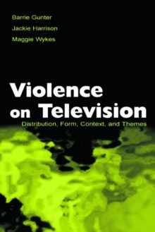 Violence on Television : Distribution, Form, Context, and Themes, Paperback / softback Book