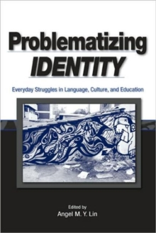 Problematizing Identity : Everyday Struggles in Language, Culture, and Education, Paperback / softback Book