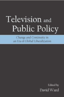 Television and Public Policy : Change and Continuity in an Era of Global Liberalization, Paperback / softback Book