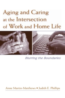 Aging and Caring at the Intersection of Work and Home Life : Blurring the Boundaries, Hardback Book