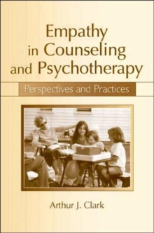 Empathy in Counseling and Psychotherapy : Perspectives and Practices, Paperback / softback Book