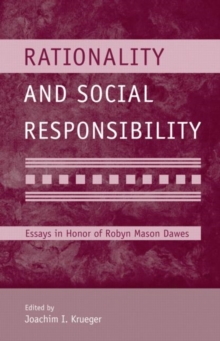 Rationality and Social Responsibility : Essays in Honor of Robyn Mason Dawes, Hardback Book