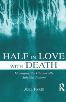 Half in Love With Death : Managing the Chronically Suicidal Patient, Paperback Book