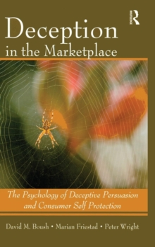 Deception In The Marketplace : The Psychology of Deceptive Persuasion and Consumer Self-Protection, Hardback Book