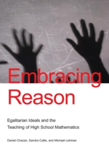 Embracing Reason : Egalitarian Ideals and the Teaching of High School Mathematics, Hardback Book