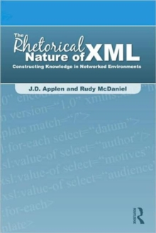The Rhetorical Nature of XML : Constructing Knowledge in Networked Environments, Hardback Book